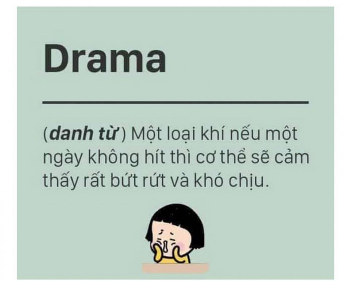 Drama là một loại khí nếu ngày không hít thì cơ thể cảm thấy bứt rứt khó chịu